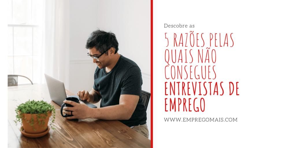 5 Razões pelas Quais Não Consegues Entrevistas de Emprego
